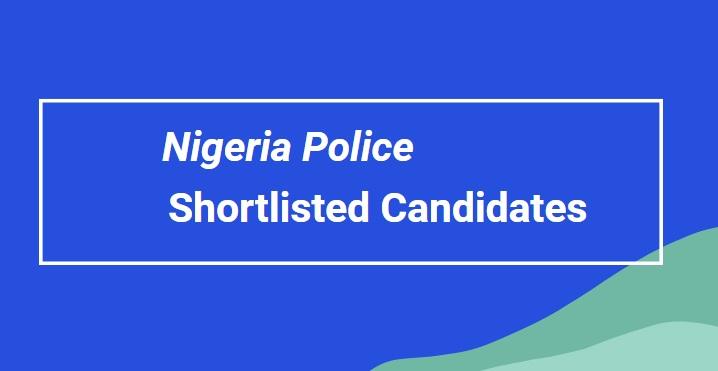 Nigeria Police Shortlisted Candidates 2020/2021   Download PDF List